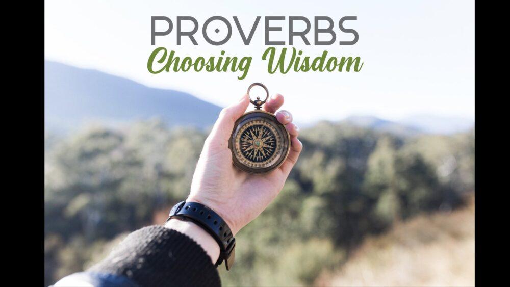 Proverbs - Choosing Wisdom