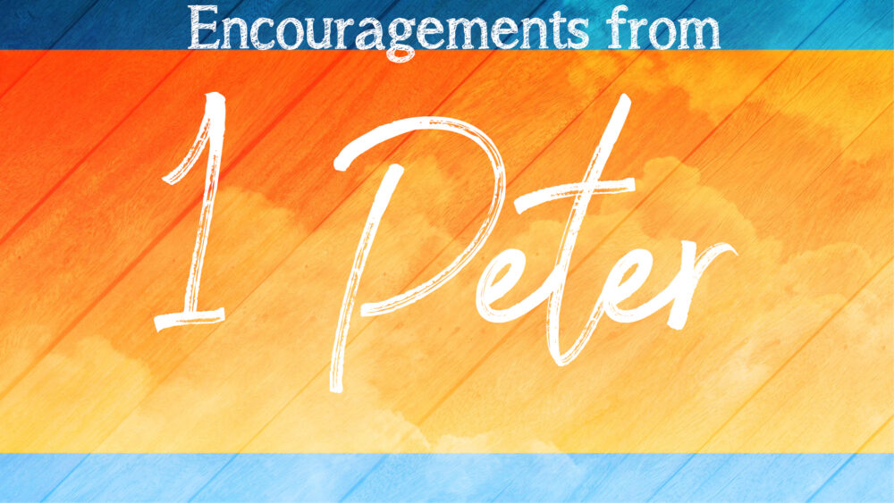 Encouragements From 1 Peter
